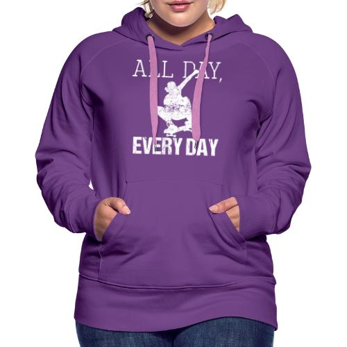 ALL DAY EVERY DAY | Skateboarding - Frauen Premium Hoodie
