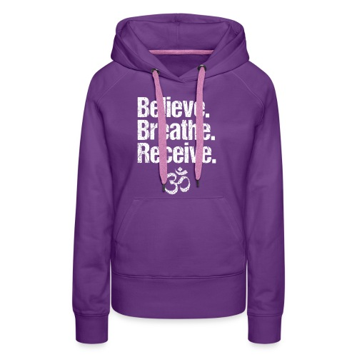 Believe Breathe Receive - Frauen Premium Hoodie