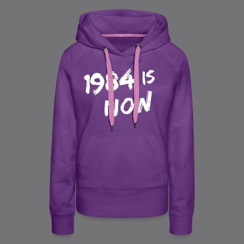 1984 IS NOW Tee Shirts - Women's Premium Hoodie