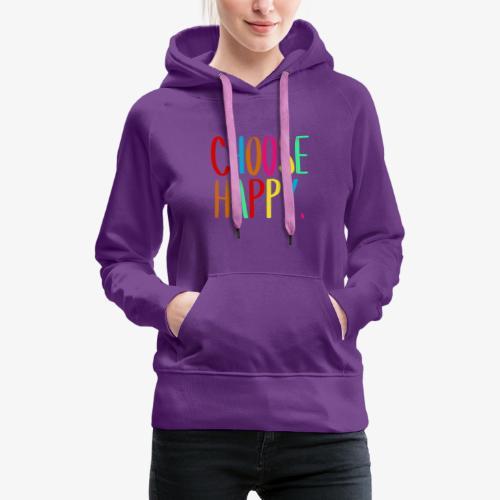 Choose happy. - Frauen Premium Hoodie