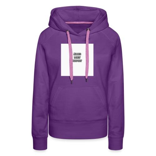 Alles Moet Kapoet shirt - Vrouwen Premium hoodie