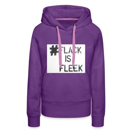 Flack Is Fleek - Women's Premium Hoodie