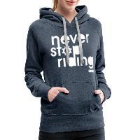 Never Stop Riding - Women's Premium Hoodie heather denim