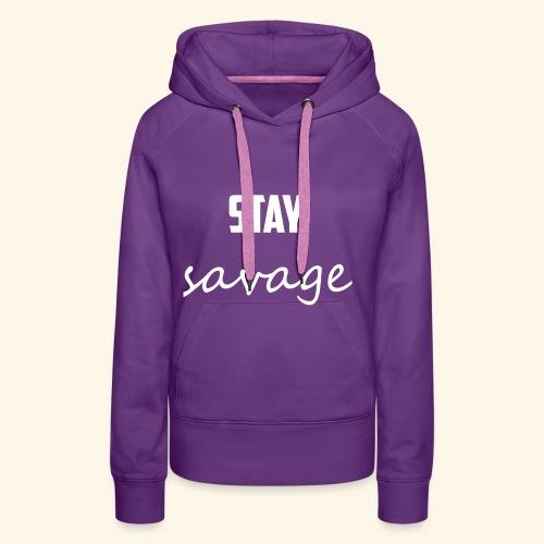 Stay Savage! - Women's Premium Hoodie