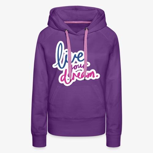 Live Your Dream - Vrouwen Premium hoodie