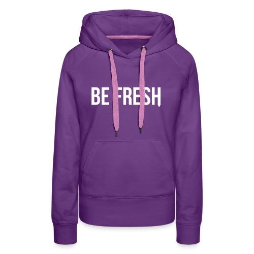 Be Fresh Snapback - Vrouwen Premium hoodie