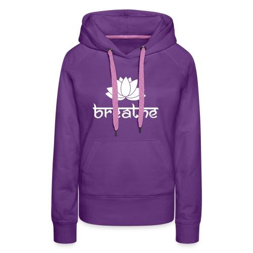 Yoga Meditation Mindfulness T-Shirt Breathe - Frauen Premium Hoodie