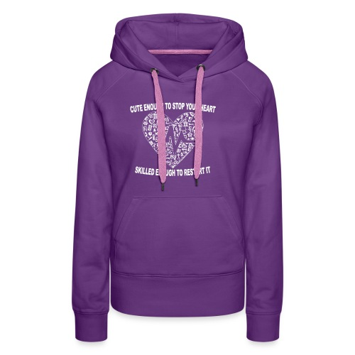 Cute Enough To Stop Your Heart, Skilled Enough ... - Women's Premium Hoodie