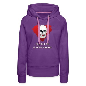 SLAUGHTER IS NEVER HUMANE - Women's Premium Hoodie