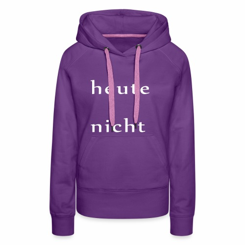 heutenichtweiss - Frauen Premium Hoodie