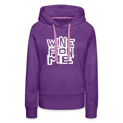 Wine Pon Me [T-Shirt] - Women's Premium Hoodie