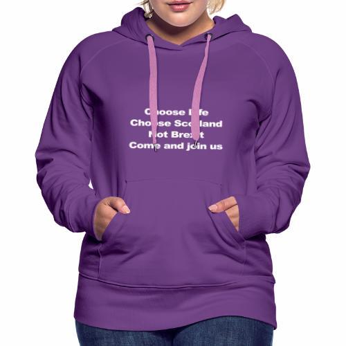 Choose Life, Choose Scotland - Women's Premium Hoodie