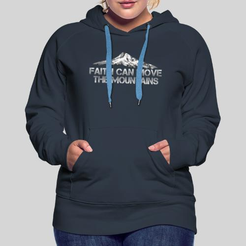 faith can move the mountains aus Matthäus 17,20 - Frauen Premium Hoodie