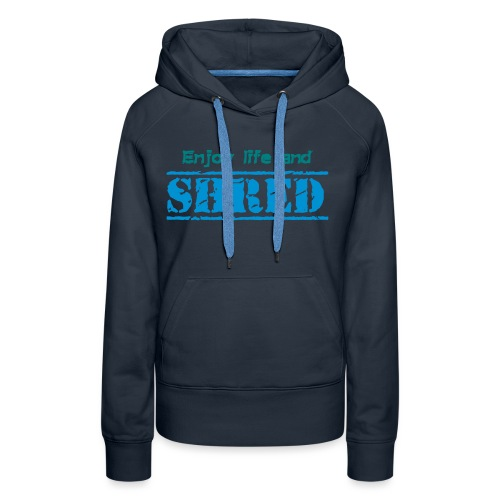 Enjoy life and SHRED - Frauen Premium Hoodie