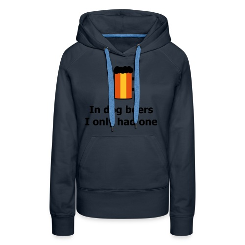 In dog beers I only had one - Frauen Premium Hoodie