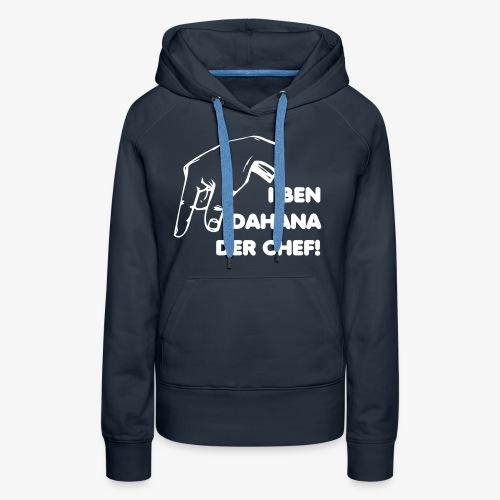 I ben dahanna der Chef - Frauen Premium Hoodie