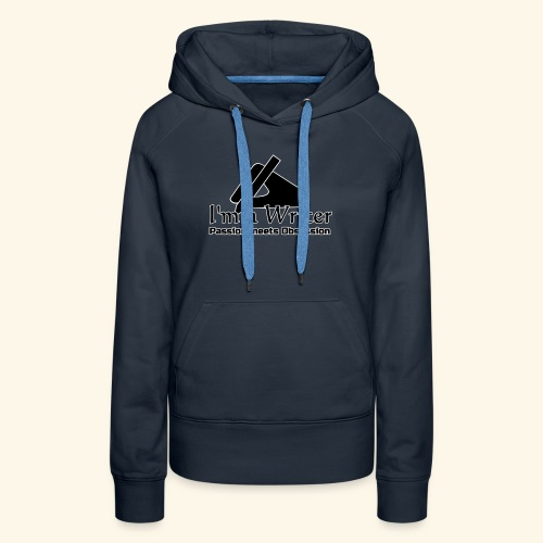 I'm a Writer - Passion meets Obsession - Women's Premium Hoodie