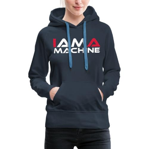 I am a Machine - Frauen Premium Hoodie