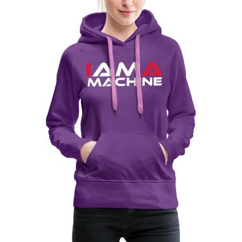 I am a Machine - Frauen Premium Hoodie