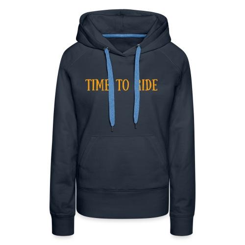 TIME TO RIDE - Sweat-shirt à capuche Premium pour femmes