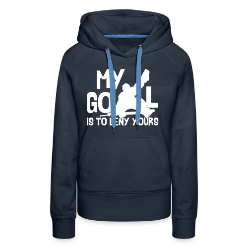 My Goal is to Deny Yours - Women's Premium Hoodie