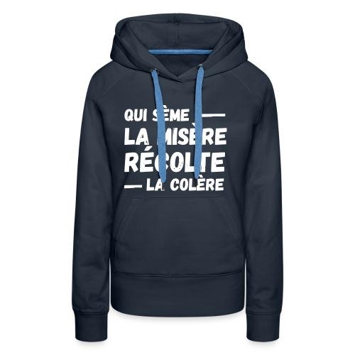Qui sème la misère récolte la colère, révolution - Sweat-shirt à capuche Premium pour femmes