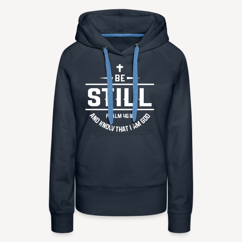BE STILL AND KNOW THAT I AM GOD - Women's Premium Hoodie