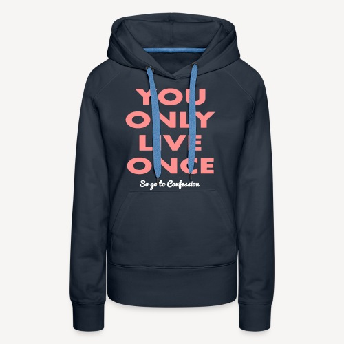 YOU ONLY LIVE ONCE SO GO TO CONFES - Women's Premium Hoodie