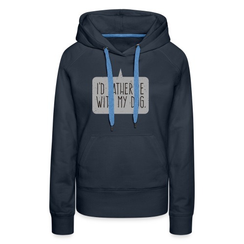 I'd Rather Be With My Dog - Women's Premium Hoodie