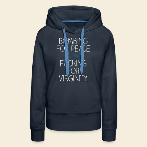 Bombing for peace is like - Frauen Premium Hoodie