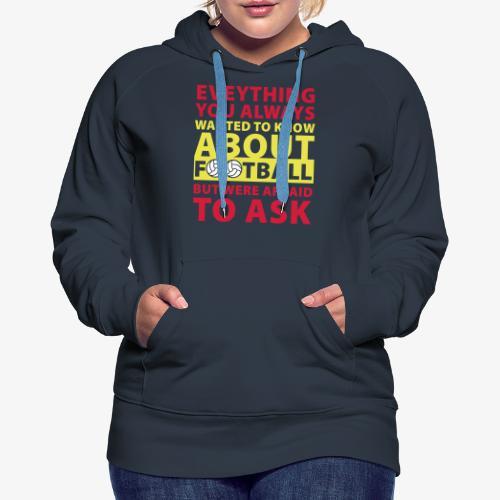 Todo lo que siempre quiso saber sobre el fútbol - Sudadera con capucha premium para mujer