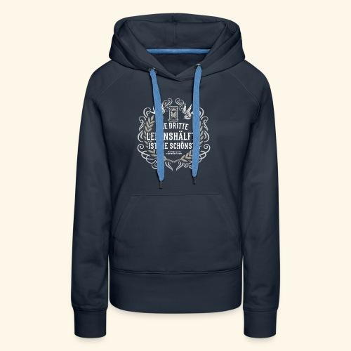 Sprüche T Shirt Die dritte Lebenshälfte - Frauen Premium Hoodie