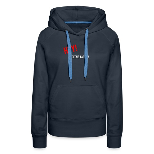 Hey doe eens aardig - Vrouwen Premium hoodie