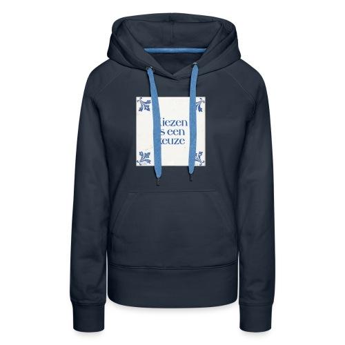 Herenshirt: kiezen is een keuze - Vrouwen Premium hoodie