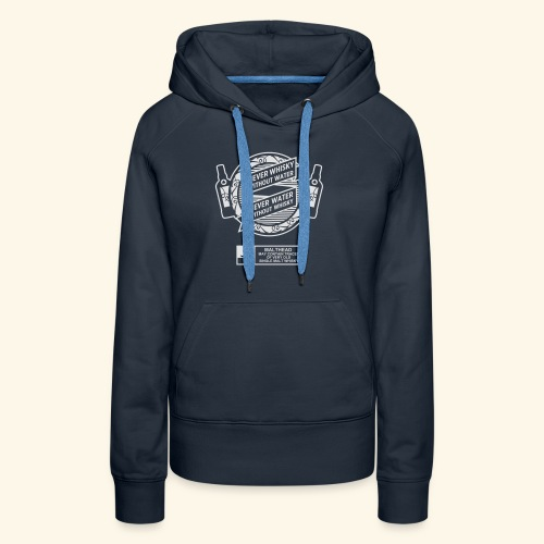 Never whisky without water - Frauen Premium Hoodie