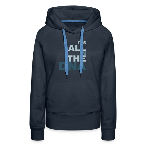 all_in_the_dna - Women's Premium Hoodie