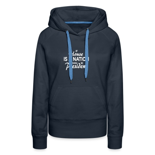 If House Is A Nation I Wanna Be President - Frauen Premium Hoodie
