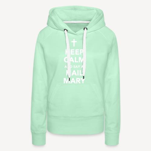 KEEP CALM.....HAIL MARY - Women's Premium Hoodie