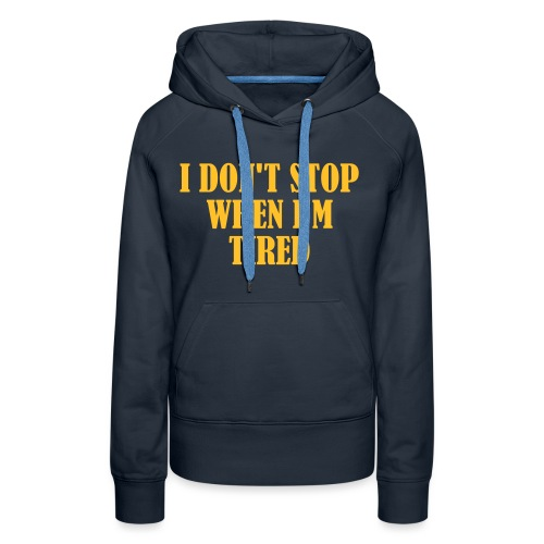 I Dont Stop When im Tired, Fitness, No Pain, Gym - Frauen Premium Hoodie
