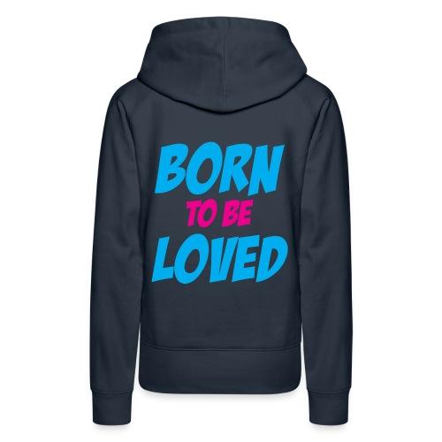 born to be loved - Premiumluvtröja dam