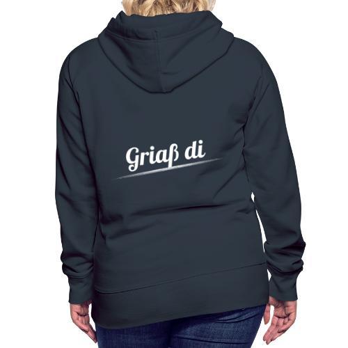 Griaß di - Grüße Dich Bayrisch Dialekt - Frauen Premium Hoodie