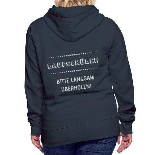 LAUFSCHÜLER BITTE LANGSAM ÜBERHOLEN - Frauen Premium Hoodie