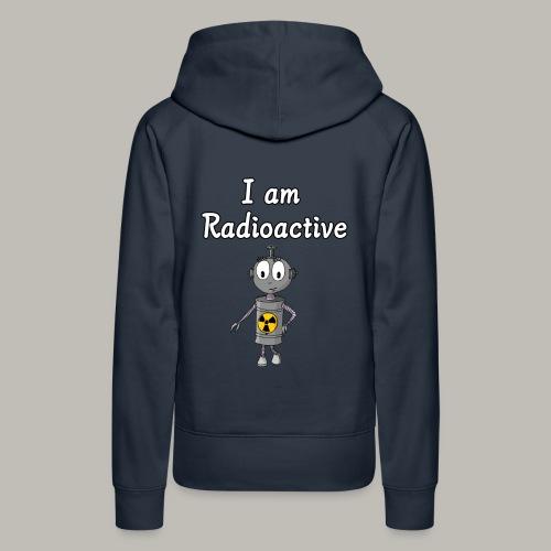 I am Radioactive - Sweat-shirt à capuche Premium pour femmes