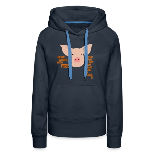 Don't wrestle with pigs - Women's Premium Hoodie