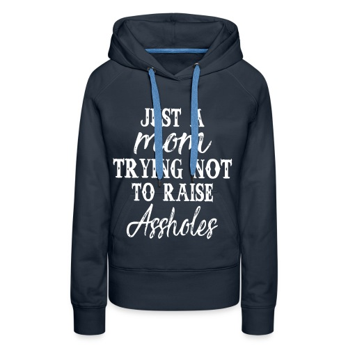 Just a mom trying not to raise assholes - Women's Premium Hoodie