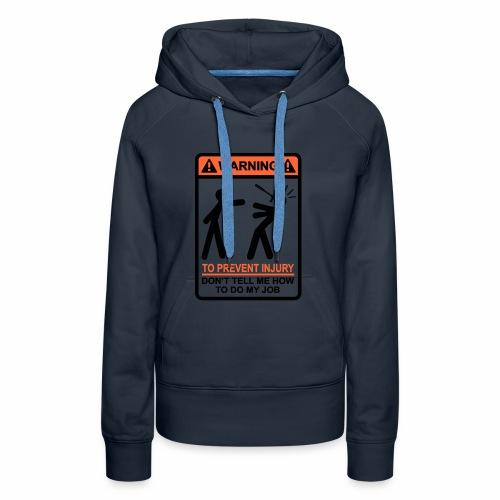 WARNING Don't Tell Me How To Do My Job (BO) - Vrouwen Premium hoodie