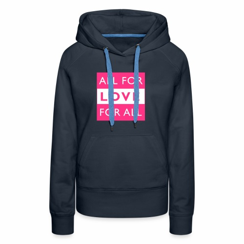 ALL FOR LOVE, LOVE FOR ALL - Frauen Premium Hoodie