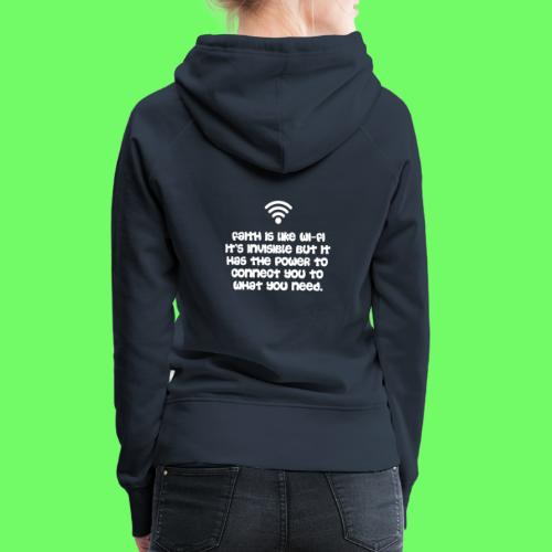 Faith is like Wi Fi it s invisible but has Power - Frauen Premium Hoodie