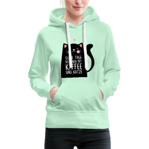 Gute Tage starten mit Kaffee und Katze - Frauen Premium Hoodie