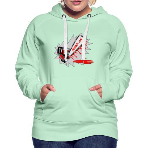t shirt trump ...art la politique tronconneuse - Sweat-shirt à capuche Premium pour femmes